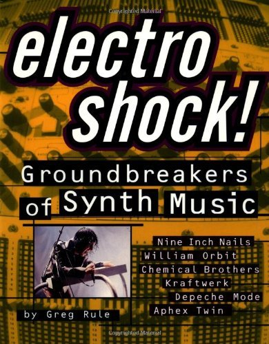 [[Electro Shock!: Groundbreakers of Synth Music]] [By: Rule, Greg] [August, 2000]