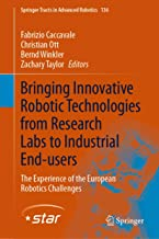 Bringing Innovative Robotic Technologies from Research Labs to Industrial End-users: The Experience of the European Robotics Challenges (Springer Tracts in Advanced Robotics Book 136)