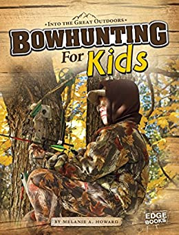 Bowhunting for Kids (Into the Great Outdoors) by [Melanie A. Howard]