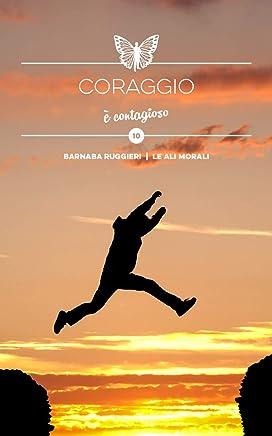 Coraggio: è contagioso - Brevi spunti illustrati (Collana dei Valori Vol. 10)