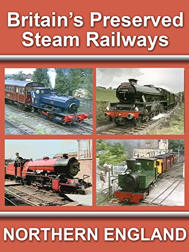 Britain's Preserved Steam Railways - Northern England