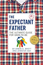 The Expectant Father: The Ultimate Guide for Dads-to-Be (Fourth Edition) (The New Father)