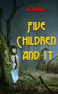 Five Children and It: Or the Psammead (English Edition)