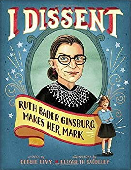 [I Dissent  Ruth Bader Ginsburg Makes Her Mark]{I Dissent Debbie Levy}