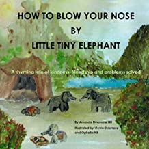 How To Blow Your Nose By Little Tiny Elephant: A rhyming tale of kindness, friendship and problems solved (The Little Tinies)