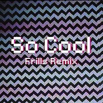 So Cool (Frills Remix)