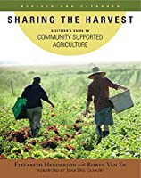 Sharing the Harvest: A Citizen's Guide to Community Supported Agriculture