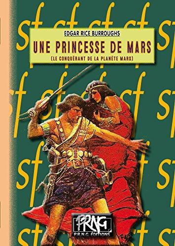 Une Princesse de Mars: (Le Conquérant de la planète Mars) (Science-fiction t. 1)