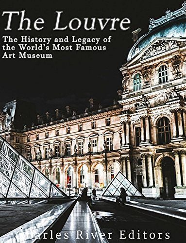 The Louvre: The History and Legacy of the World's Most Famous Art Museum (English Edition)