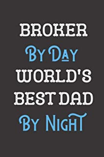 Broker By Day World's Best Dad By Night: Father Professional Title Journal Diary Notebook as Birthday, Anniversary, Christ...