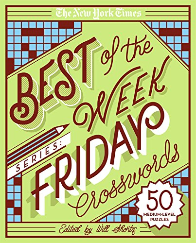 The New York Times Best of the Week Series: Friday Crosswords: 50 Challenging Puzzles (The New York Times Crossword Puzzles)