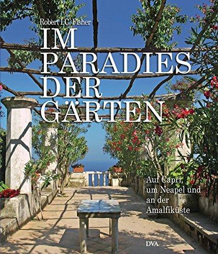 Im Paradies der Gärten: Capri, Neapel, Amalfiküste