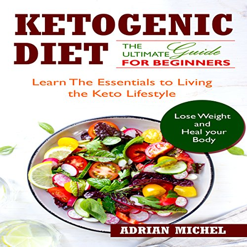 The Ketogenic Diet: The Ultimate Guide for Beginners audiobook cover art