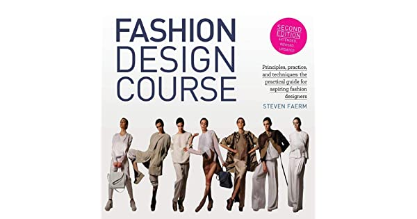 Fashion Design Course Principles Practice And Techniques The Practical Guide For Aspiring Fashion Designers Faerm Steven Amazon Sg Books