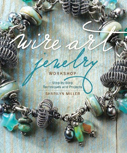 Wire Art Jewelry Workshop: Step-by-Step Techniques and Projects (English Edition)