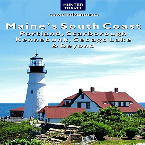 Maine's South Coast: Portland, Scarborough, Kennebunk, Sebago Lake, & Beyond cover art