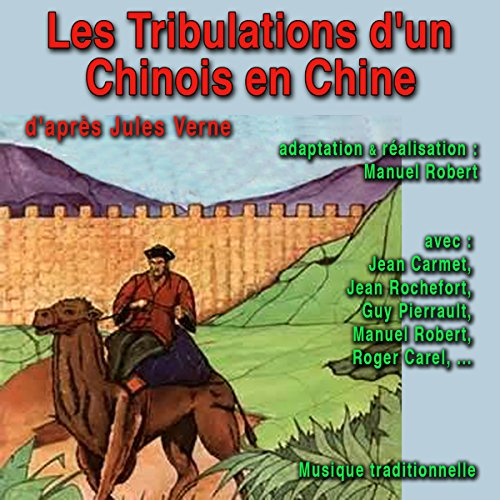 Les Tribulations d'un Chinois en Chine                   De :                                                                                                                                 Jules Verne                               Lu par :                                                                                                                                 Jean Carmet,                                                                                        Jean Rochefort,                                                                                        Guy Pierrault,                   and others                 Durée : 41 min     Pas de notations     Global 0,0