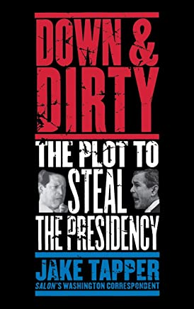 Down and Dirty: the Plot to Steal the Presidency