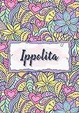 Ippolita: Taccuino A5 | Nome personalizzato Ippolita | Regalo di compleanno per moglie, mamma, sorella, figlia | Design: floreale | 120 pagine a righe, piccolo formato A5 (14.8 x 21 cm)