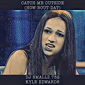 Catch Me Outside (How Bout Dat) - Single