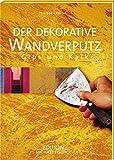 Der dekorative Verputz: Gips und Kalk (Dekorative Techniken)