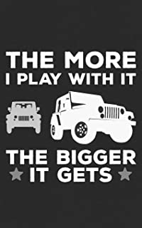 The More I Play With It: The Bigger It Gets | Funny Jeep Gift | A Cool Notebook For Off Road Drivers - Outdoor Driving 4X4, Overlanding, Rock crawling ... Funny Journal Notebook & Planner Gift!