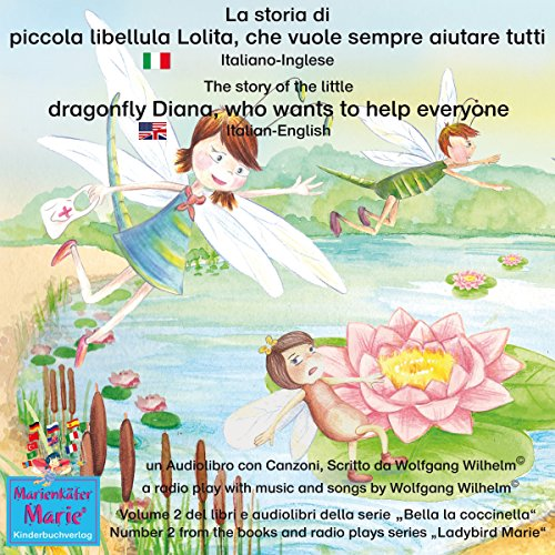 La storia di piccola libellula Lolita, che vuole sempre aiutare tutti / The story of Diana, the little dragonfly who wants to help everyone (Bella la coccinella / Ladybird Marie 2) Titelbild