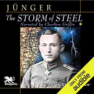 The Storm of Steel                   By:                                                                                                                                 Ernst Jünger                               Narrated by:                                                                                                                                 Charlton Griffin                      Length: 9 hrs and 43 mins     1,085 ratings     Overall 4.6