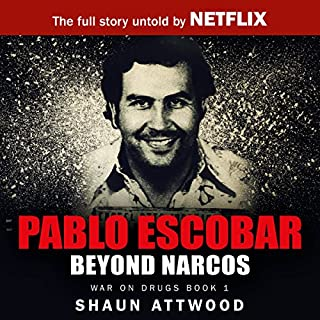 Pablo Escobar     Beyond Narcos              By:                                                                                                                                 Shaun Attwood                               Narrated by:                                                                                                                                 Max Tilney                      Length: 7 hrs and 59 mins     60 ratings     Overall 4.5