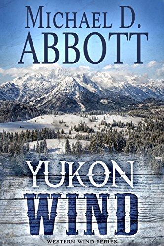 Yukon Wind (Western Wind Series Book 2) by [Michael Abbott]