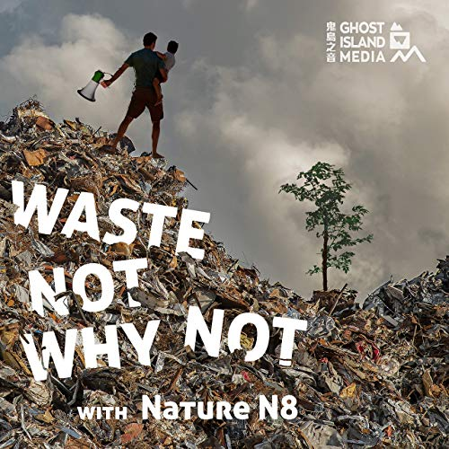 Waste Not Why Not Podcast By Ghost Island Media 鬼島之音 cover art