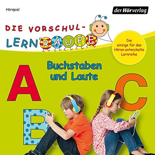 Die Vorschul-Lernraupe - Buchstaben und Laute (Hörspiel)