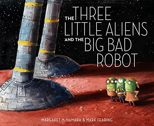Compare Textbook Prices for The Three Little Aliens and the Big Bad Robot Illustrated Edition ISBN 9780375866890 by McNamara, Margaret,Fearing, Mark