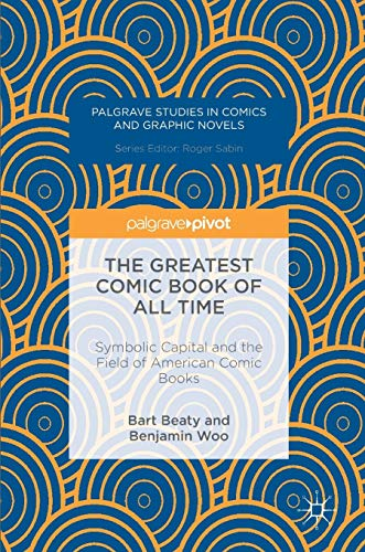 The Greatest Comic Book of All Time: Symbolic Capital and the Field of American Comic Books (Palgrave Studies in Comics and Graphic Novels)