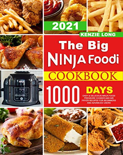 The Big Ninja Foodi Cookbook 2021: 1000-Days Easy & Delicious Ninja Foodi Pressure Cooker and Air...