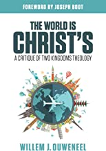 The World is Christ's: A Critique of Two Kingdoms Theology