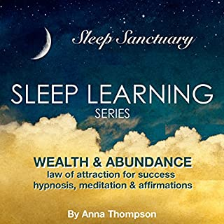 Wealth & Abundance: Law of Attraction for Success: Hypnosis, Meditation & Affirmations     Sleep Learning Series              By:                                                                                                                                 Anna Thompson                               Narrated by:                                                                                                                                 Anna Thompson                      Length: 3 hrs and 1 min     3 ratings     Overall 5.0