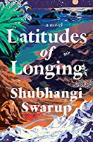 Latitudes of Longing: A prizewinning literary epic of the subcontinent, nature, climate and love