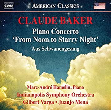 "Claude Baker: Piano Concerto ""From Noon to Starry Night"" & Aus Schwanengesang (Live)"