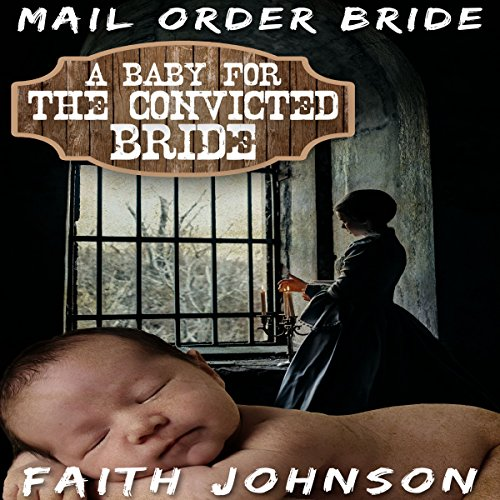Mail Order Bride: A Baby for the Convicted Bride audiobook cover art