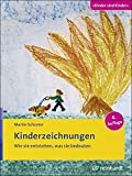 Kinderzeichnungen: Wie sie entstehen, was sie bedeuten (Kinder sind Kinder)