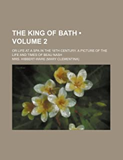 The King of Bath (Volume 2); Or Life at a Spa in the 18th Century. a Picture of the Life and Times of Beau Nash