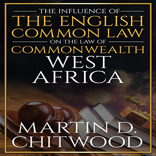 The Influence of the English Common Law on the Law of Commonwealth West Africa Audiobook By Martin Chitwood cover art