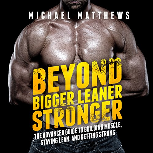 Beyond Bigger Leaner Stronger: The Advanced Guide to Building Muscle, Staying Lean, and Getting Strong     (The Build Muscle, Get Lean, and Stay Healthy Series)              By:                                                                                                                                 Michael Matthews                               Narrated by:                                                                                                                                 Jeff Justus                      Length: 6 hrs and 46 mins     53 ratings     Overall 4.5