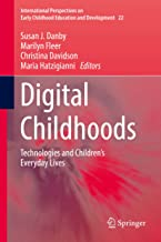 Digital Childhoods: Technologies and Children's Everyday Lives (International Perspectives on Early Childhood Education and Development Book 22) (English Edition)