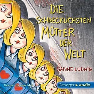 Die schrecklichsten Mütter der Welt                   Autor:                                                                                                                                 Sabine Ludwig                               Sprecher:                                                                                                                                 Anne Moll                      Spieldauer: 4 Std. und 32 Min.     26 Bewertungen     Gesamt 4,7