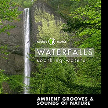 Waterfalls: Ambient Grooves & Sounds Of Nature