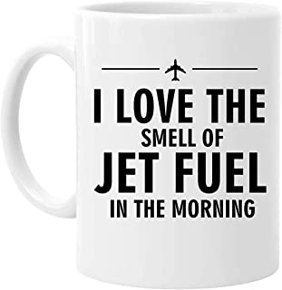 11 Ounce-Funny Novelty Funny I Love The Smell Of Jet Fuel In the Morning White Ceramic Coffee Mug Cup - Great Gift Item for Anyone/Christmas/Birthday
