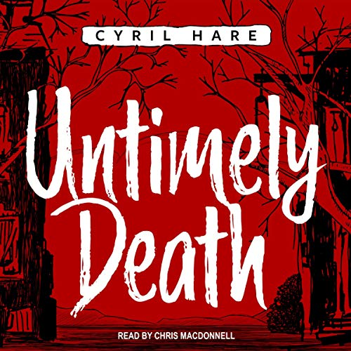 Untimely Death                   By:                                                                                                                                 Cyril Hare                               Narrated by:                                                                                                                                 Chris MacDonnell                      Length: 4 hrs and 58 mins     1 rating     Overall 5.0