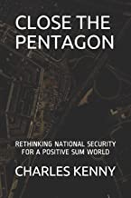 Close the Pentagon: Rethinking National Security for a Positive-Sum World